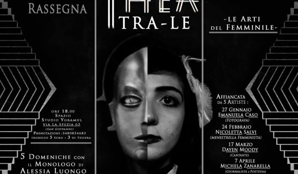 Thea-tra-le: la rassegna di Alessia Luongo cha da espessione e voce alle donne.