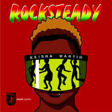"KEISHA MARTIN, the queen of jamrock soul. ""Rocksteady"" (single, BG, 2018)"