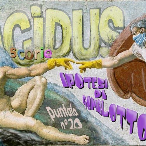 Acidus – Scorie 1.19 – Gomblotti!