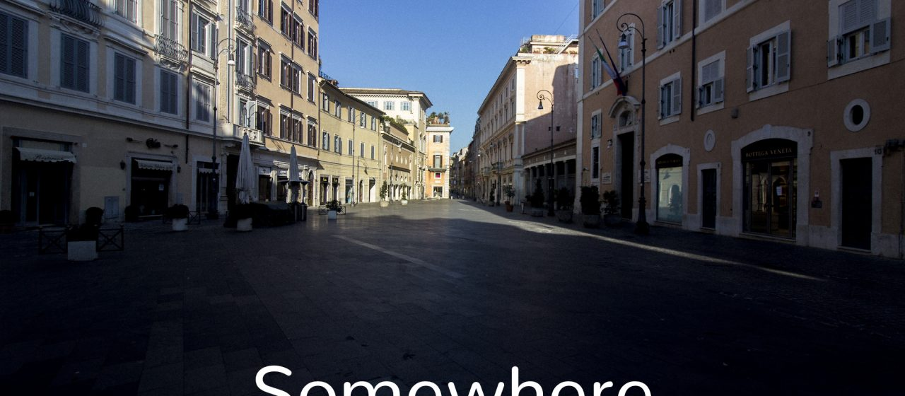 Somewhere – March 2020 / Rome – Old town