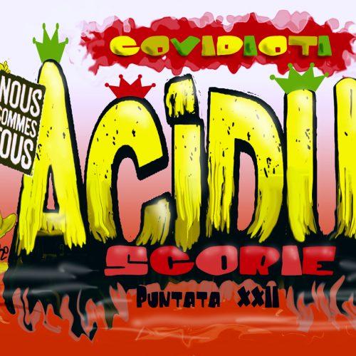 Acidus – Scorie 1.22 – I Covidioti…!
