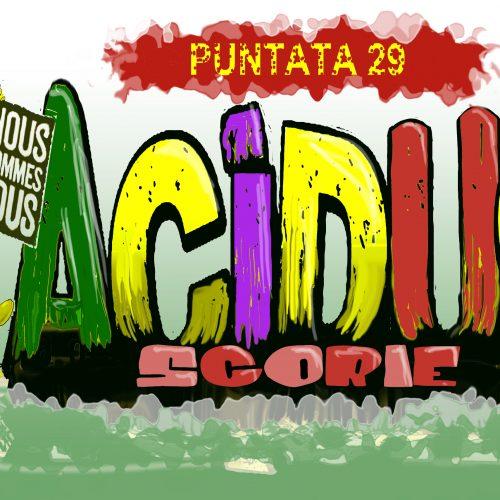 Acidus – Scorie 1.29 – Ripartenze e ricominciare