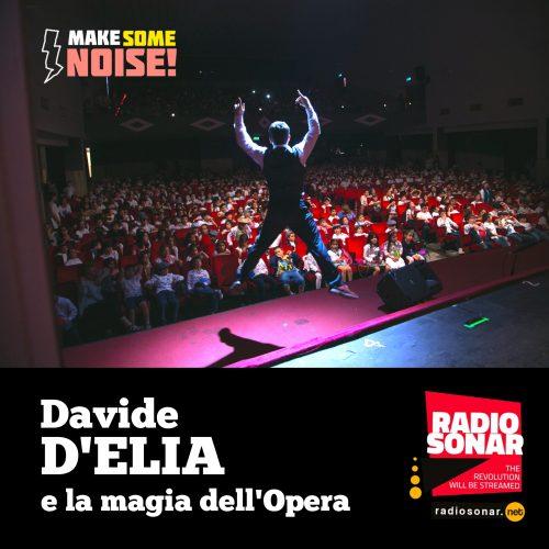 """Make some noise 1.05 – Davide d'Elia e la """"magia dell'opera"""""""