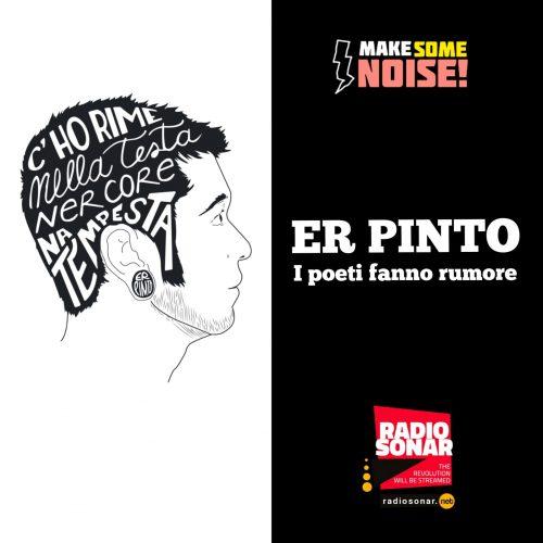 Make some noise 1.07 –  Scrivilo sui muri Er Pinto!
