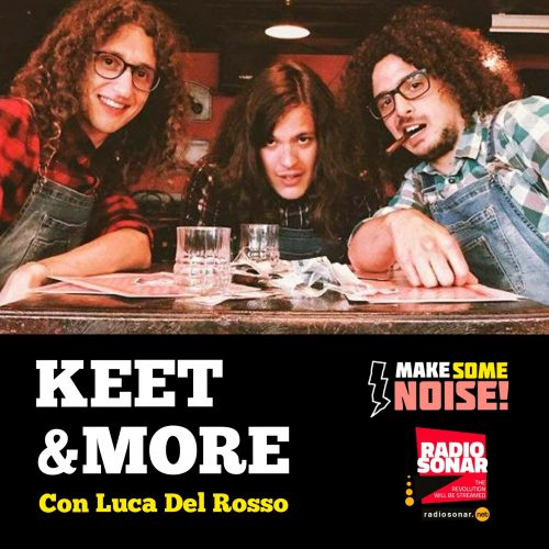 Make some noise 1.17 – You better watch out,  ci sono i Keet&More!