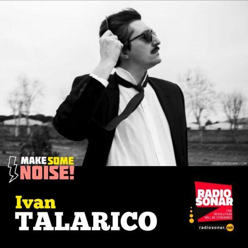 Make some noise! 1.24 – Il rumore delle parole di Ivan Talarico