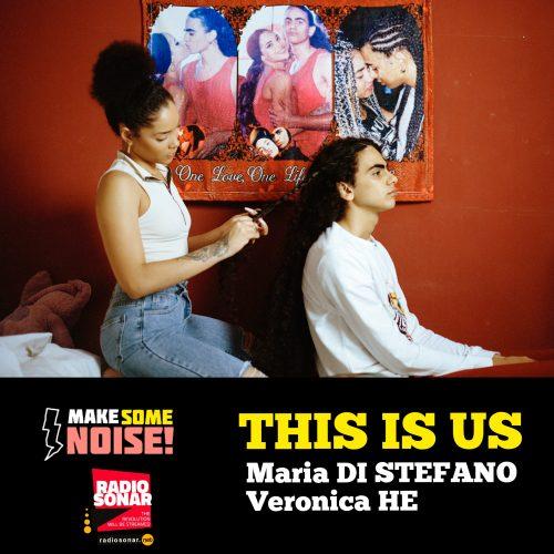 Make some noise! 2.1 – THIS IS US! Maria Di Stefano e Veronica He